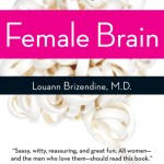 """The Female Brain"" by Louann Brizendine, M.D."